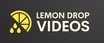 Lemon Drop Videos